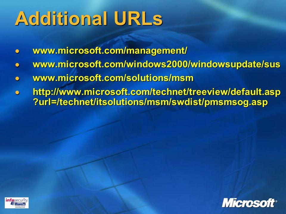 Additional URLs www.microsoft.com/management/ www.microsoft.com/management/ www.microsoft.com/windows2000/windowsupdate/sus www.microsoft.com/windows2000/windowsupdate/sus www.microsoft.com/solutions/msm www.microsoft.com/solutions/msm http://www.microsoft.com/technet/treeview/default.asp url=/technet/itsolutions/msm/swdist/pmsmsog.asp http://www.microsoft.com/technet/treeview/default.asp url=/technet/itsolutions/msm/swdist/pmsmsog.asp