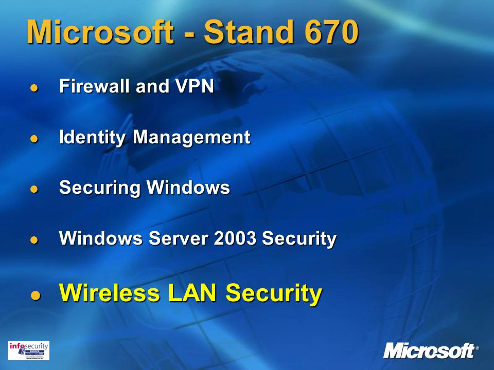 Microsoft - Stand 670 Firewall and VPN Firewall and VPN Identity Management Identity Management Securing Windows Securing Windows Windows Server 2003