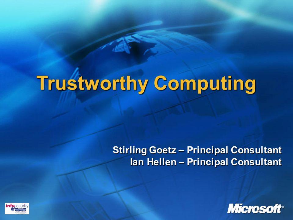 Trustworthy Computing Stirling Goetz – Principal Consultant Ian Hellen – Principal Consultant