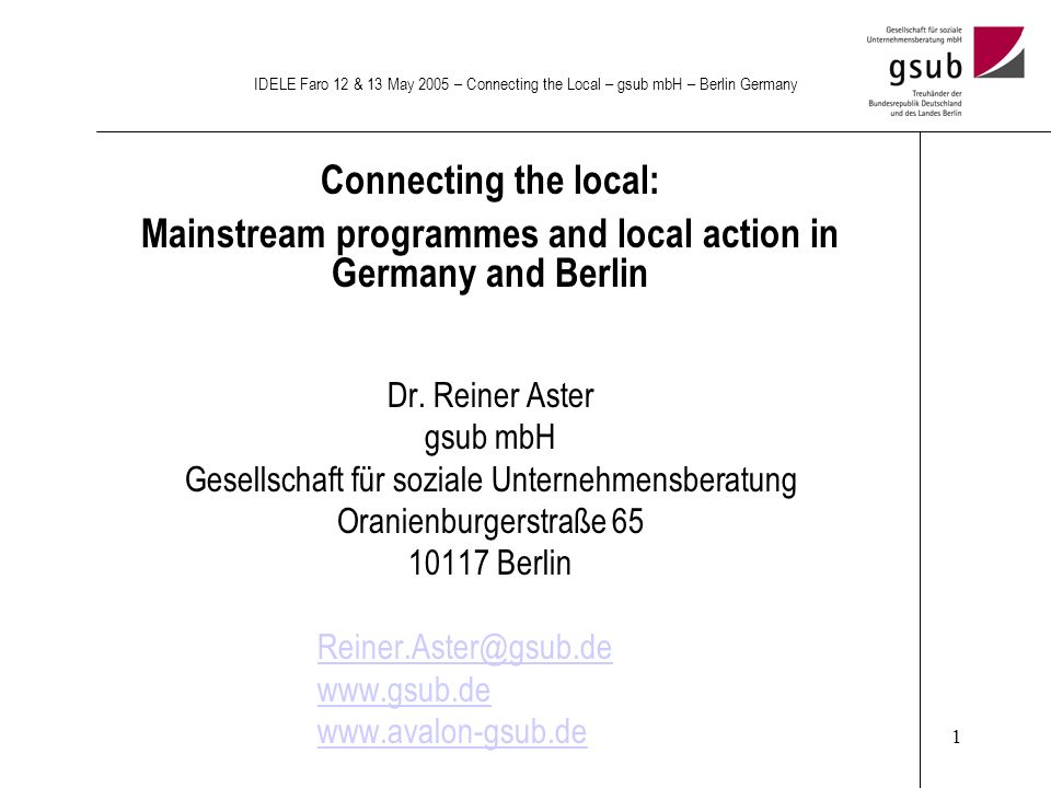 1 IDELE Faro 12 & 13 May 2005 – Connecting the Local – gsub mbH – Berlin Germany Connecting the local: Mainstream programmes and local action in Germany and Berlin Dr.