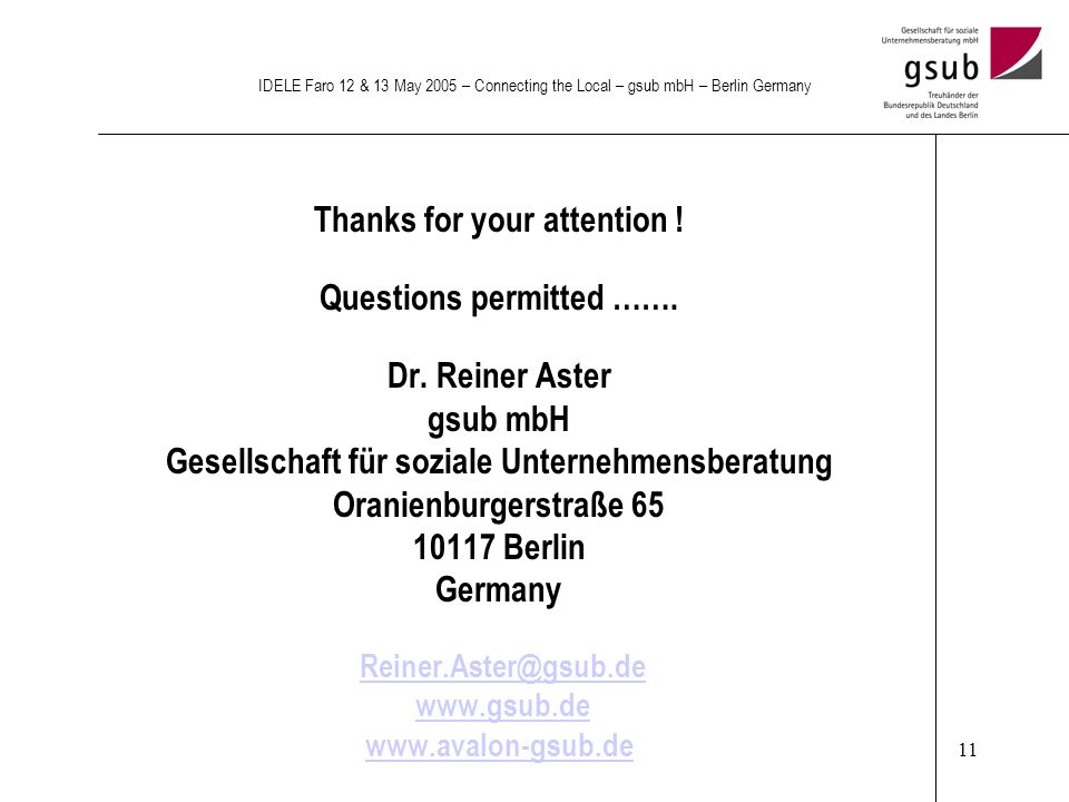 11 IDELE Faro 12 & 13 May 2005 – Connecting the Local – gsub mbH – Berlin Germany Thanks for your attention ! Questions permitted ……. Dr. Reiner Aster