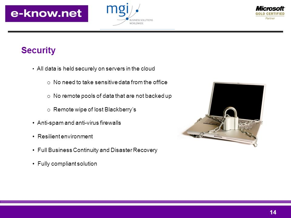 Security 14 All data is held securely on servers in the cloud o No need to take sensitive data from the office o No remote pools of data that are not