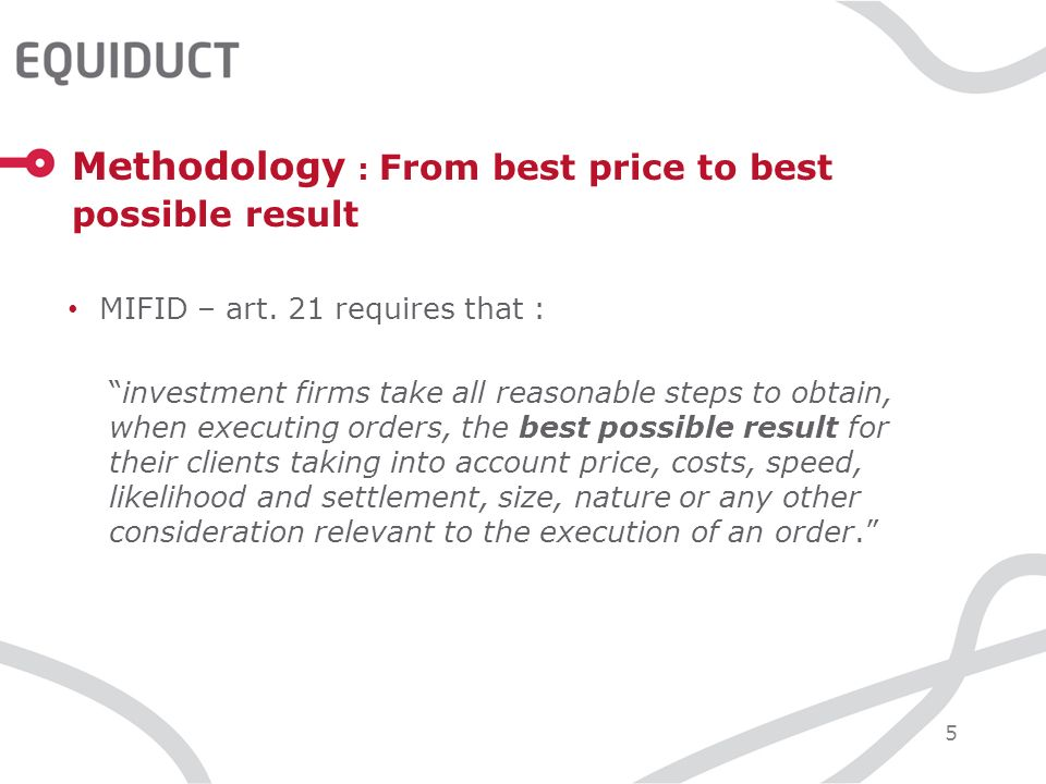 5 Methodology : From best price to best possible result MIFID – art.