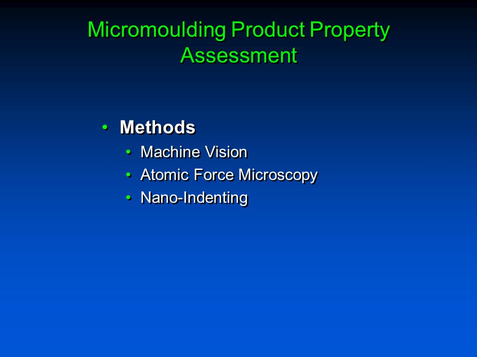Micromoulding Product Property Assessment Methods Machine Vision Atomic Force Microscopy Nano-Indenting Methods Machine Vision Atomic Force Microscopy Nano-Indenting