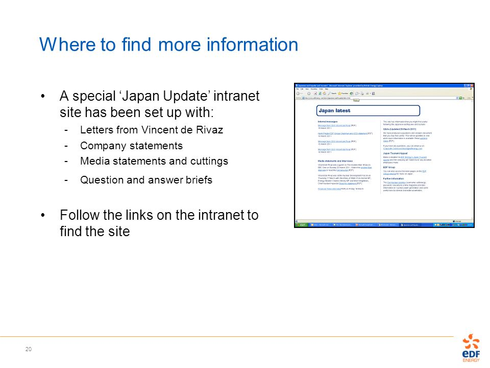 20 Where to find more information A special Japan Update intranet site has been set up with: -Letters from Vincent de Rivaz -Company statements -Media