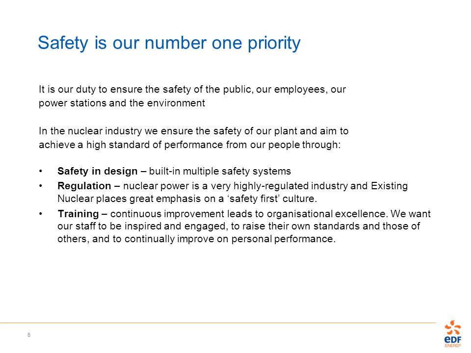 6 Safety is our number one priority It is our duty to ensure the safety of the public, our employees, our power stations and the environment In the nu