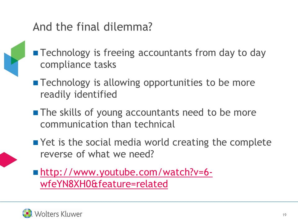 19 And the final dilemma? Technology is freeing accountants from day to day compliance tasks Technology is allowing opportunities to be more readily i