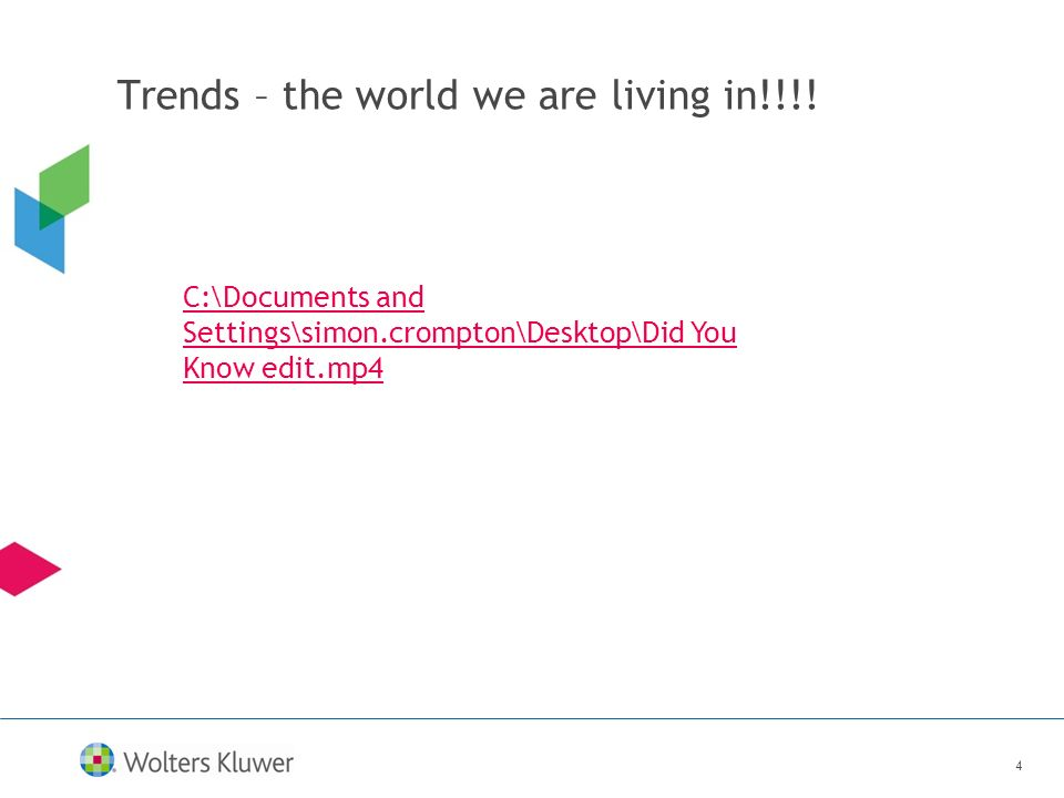 4 Trends – the world we are living in!!!! C:\Documents and Settings\simon.crompton\Desktop\Did You Know edit.mp4