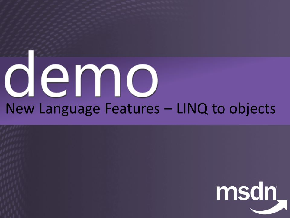 New Language Features – LINQ to objects