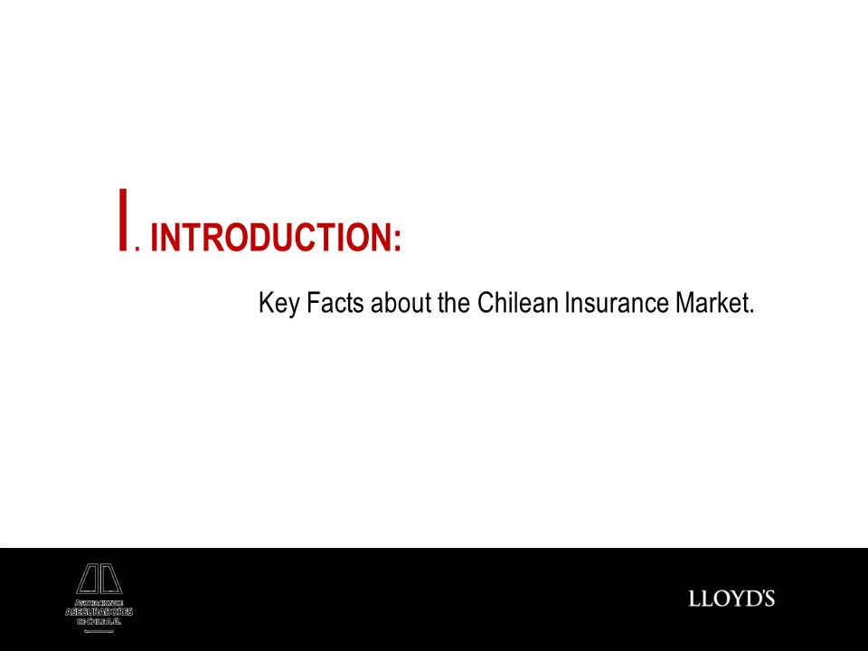I. INTRODUCTION: Key Facts about the Chilean Insurance Market.