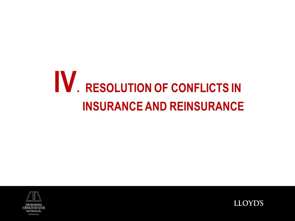 IV. RESOLUTION OF CONFLICTS IN INSURANCE AND REINSURANCE