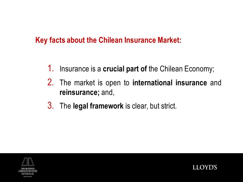 Key facts about the Chilean Insurance Market: 1. Insurance is a crucial part of the Chilean Economy; 2. The market is open to international insurance