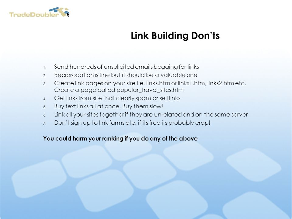 Link Building Donts 1. Send hundreds of unsolicited emails begging for links 2.