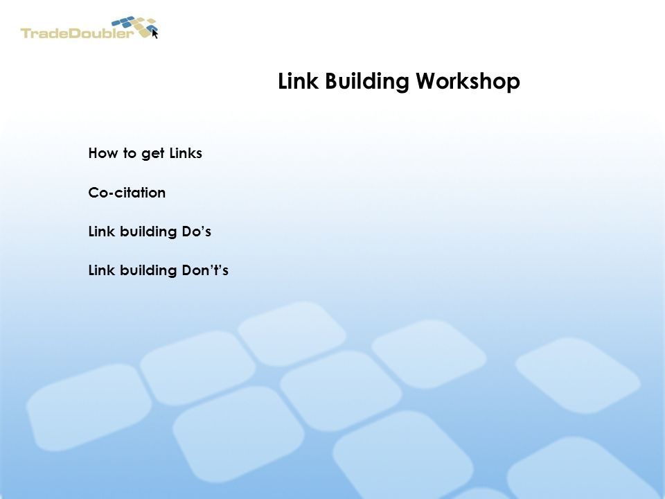 Link Building Workshop How to get Links Co-citation Link building Dos Link building Donts