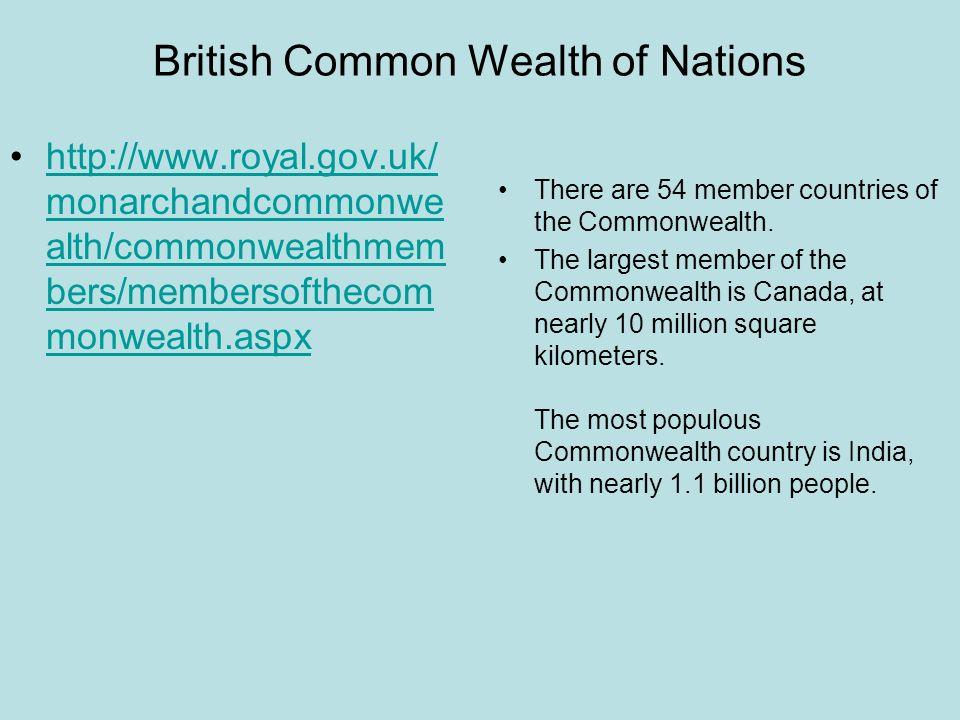 British Common Wealth of Nations http://www.royal.gov.uk/ monarchandcommonwe alth/commonwealthmem bers/membersofthecom monwealth.aspxhttp://www.royal.