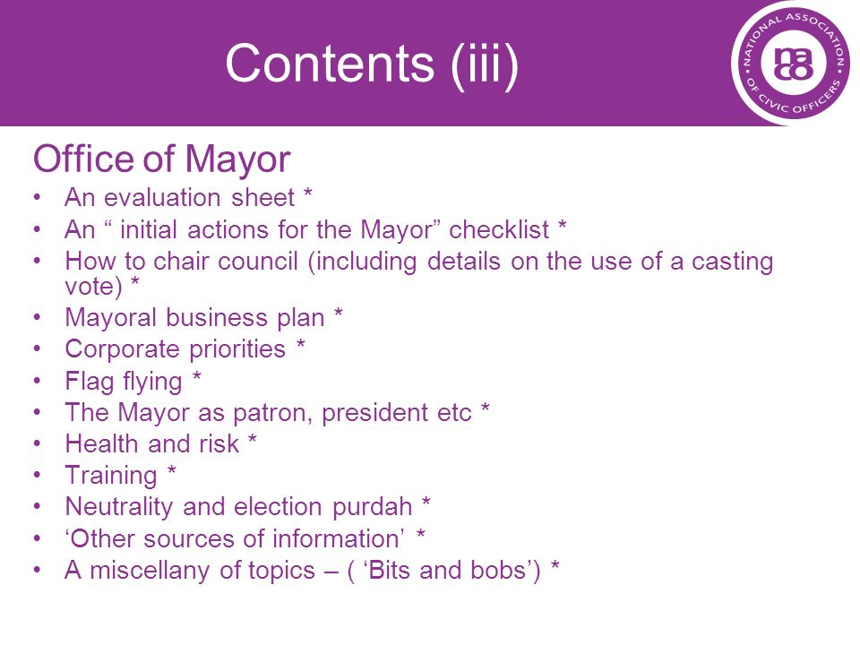 Contents (iii) Office of Mayor An evaluation sheet * An initial actions for the Mayor checklist * How to chair council (including details on the use o