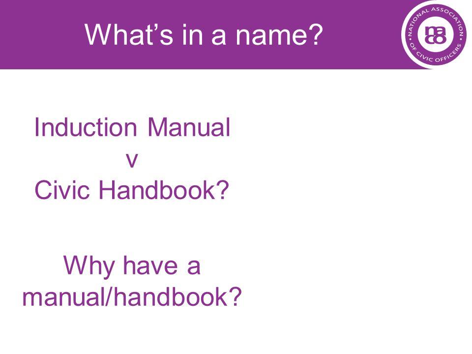 Whats in a name? Induction Manual v Civic Handbook? Why have a manual/handbook?
