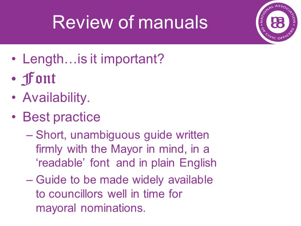 Review of manuals Length…is it important? Availability. Best practice –Short, unambiguous guide written firmly with the Mayor in mind, in a readable f