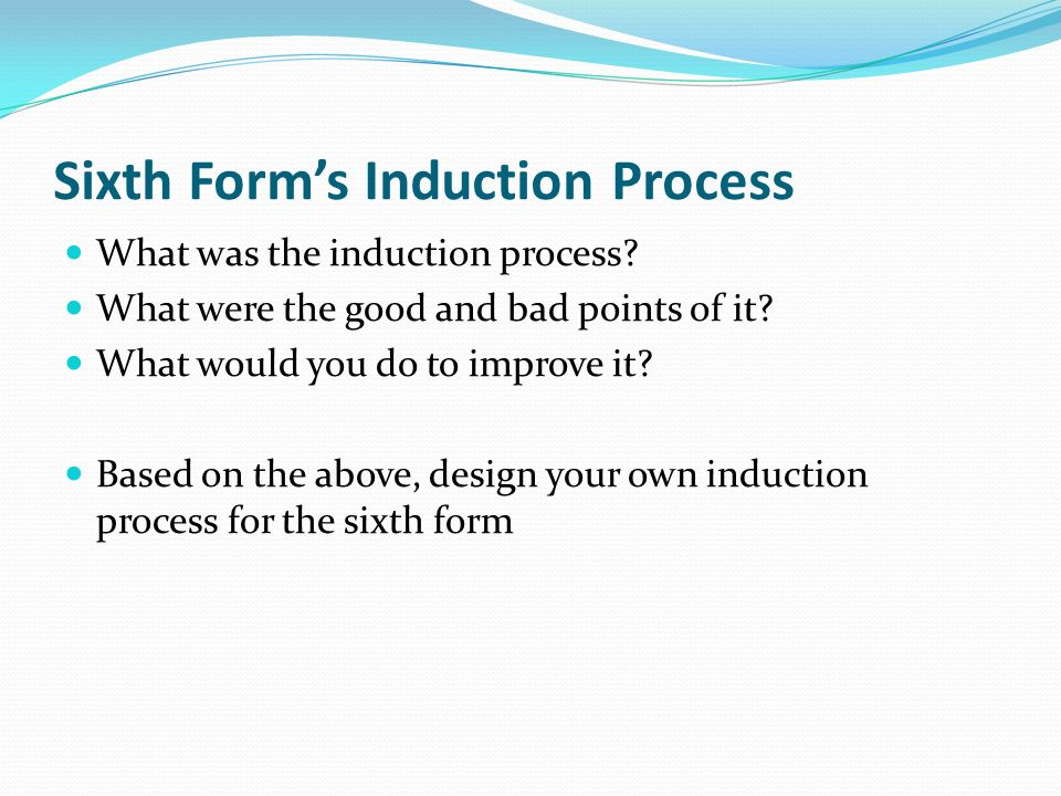 Sixth Forms Induction Process What was the induction process.