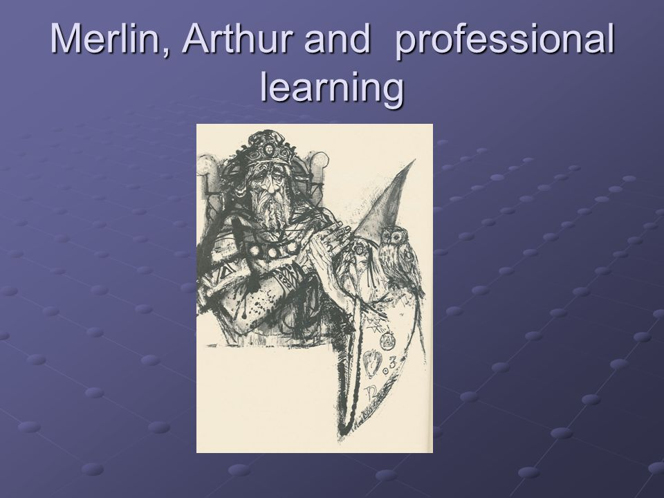 Merlin, Arthur and professional learning