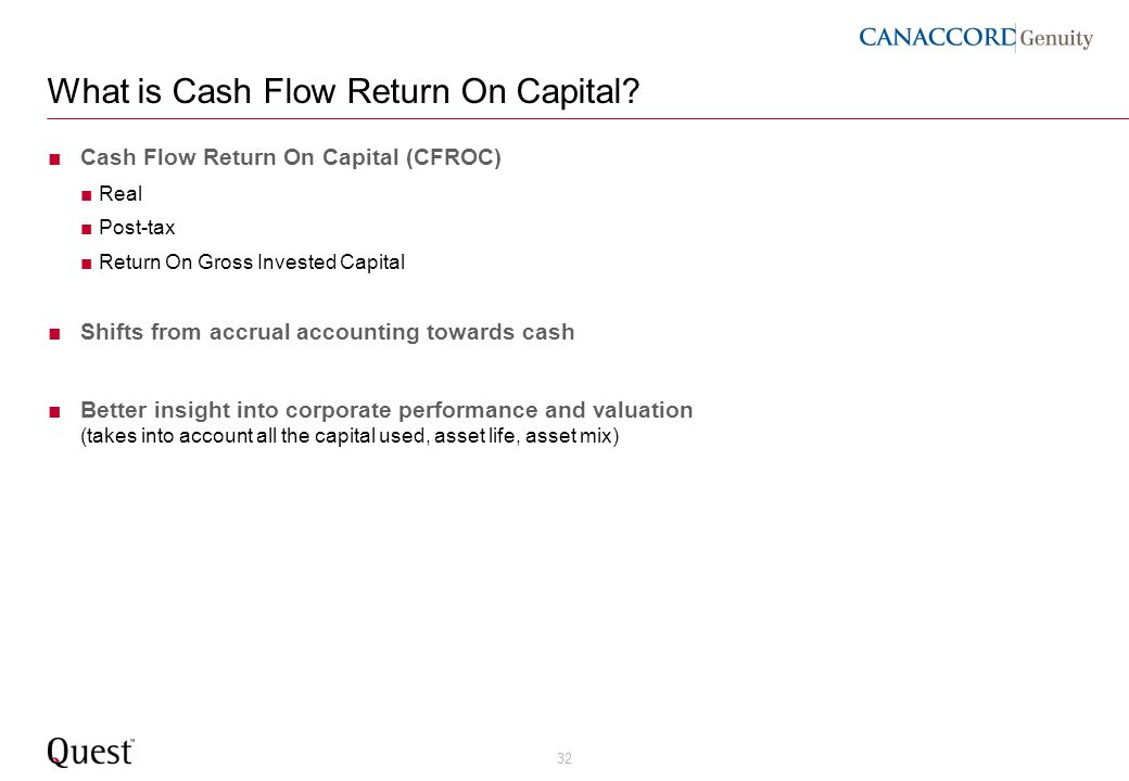 32 What is Cash Flow Return On Capital? Cash Flow Return On Capital (CFROC) Real Post-tax Return On Gross Invested Capital Shifts from accrual account