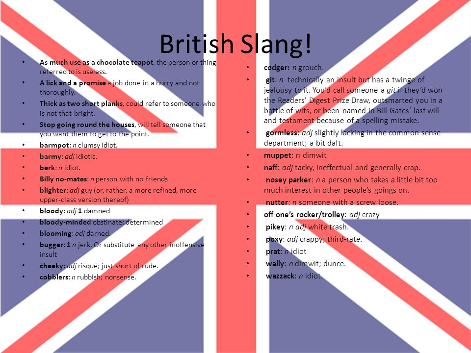 British Slang! As much use as a chocolate teapot. the person or thing referred to is useless. A lick and a promise a job done in a hurry and not thoro