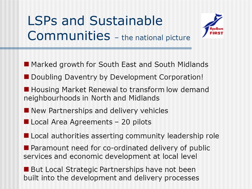LSPs and Sustainable Communities – the national picture Marked growth for South East and South Midlands Doubling Daventry by Development Corporation.