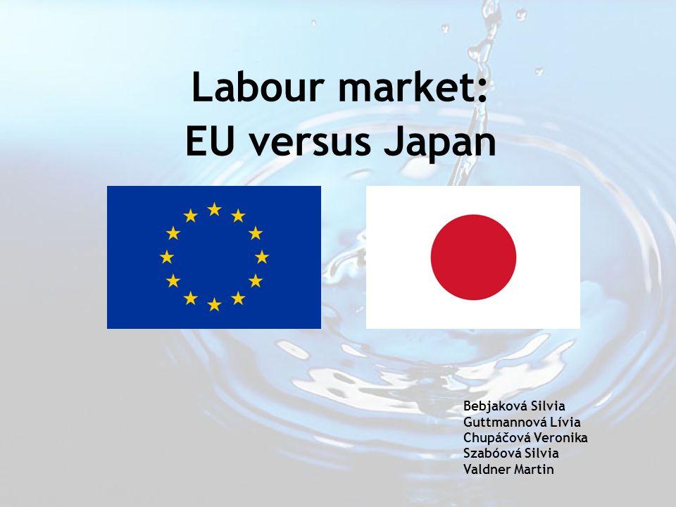 Labour market: EU versus Japan Bebjaková Silvia Guttmannová Lívia Chupáčová Veronika Szabóová Silvia Valdner Martin