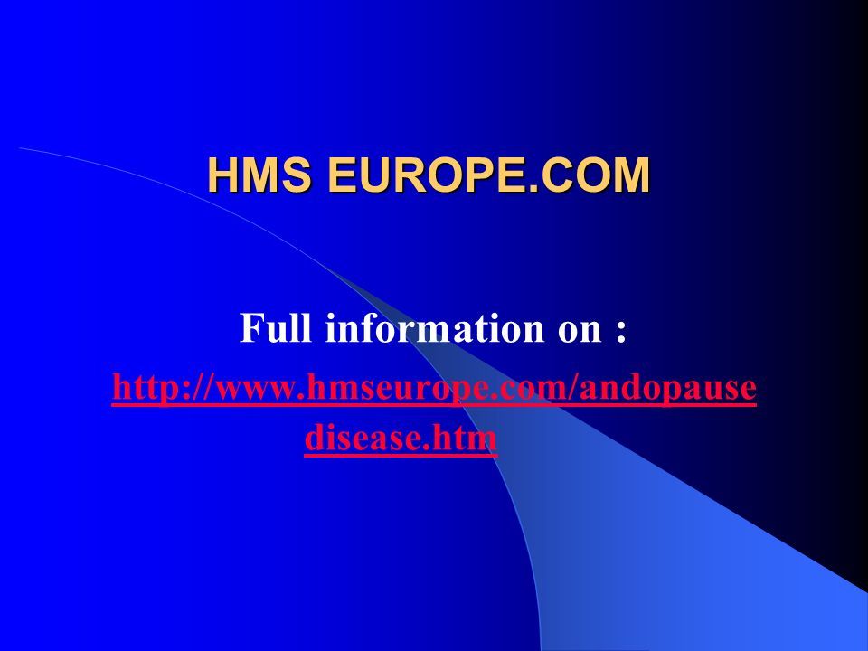 HMS EUROPE.COM Full information on : http://www.hmseurope.com/andopause disease.htm