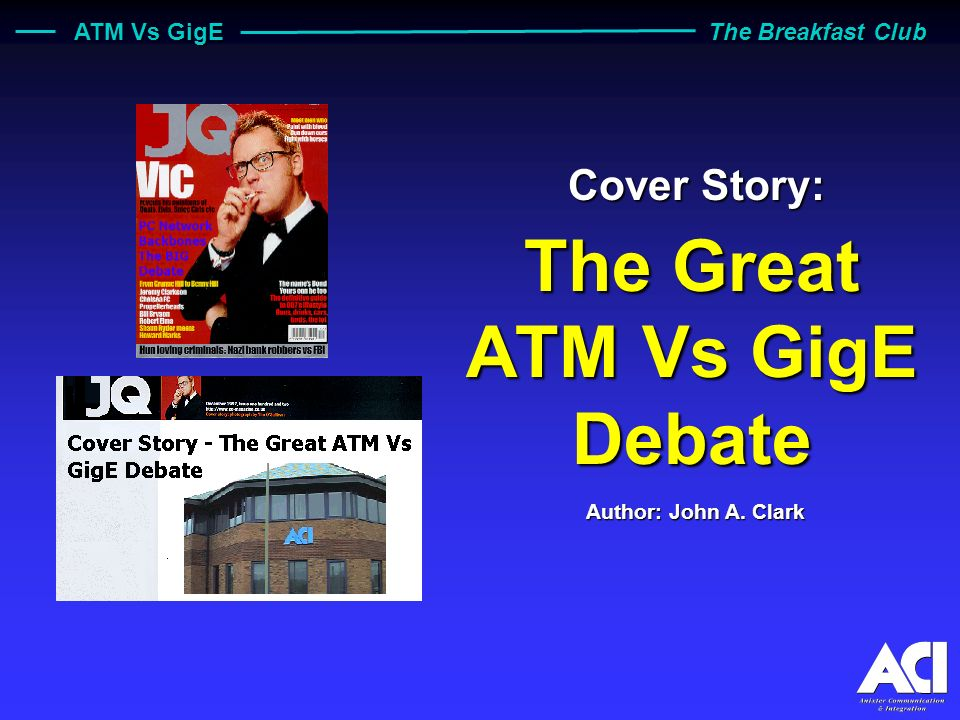ATM Vs GigE The Breakfast Club The Great ATM Vs GigE Debate Cover Story: Author: John A. Clark