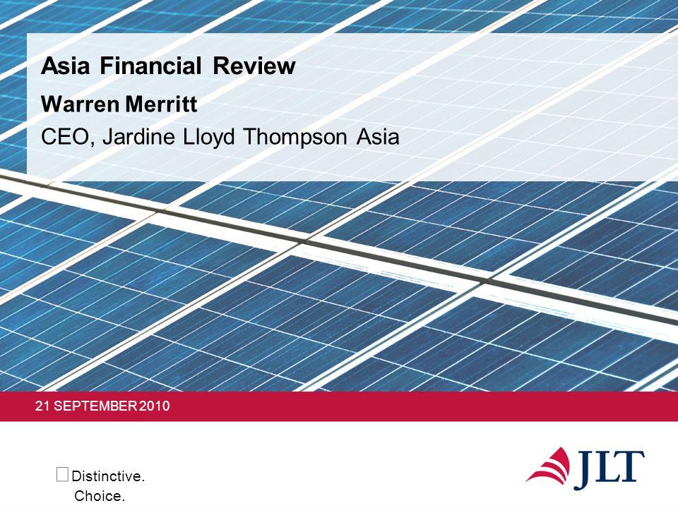 Distinctive. Choice. 21 SEPTEMBER 2010 Asia Financial Review Warren Merritt CEO, Jardine Lloyd Thompson Asia