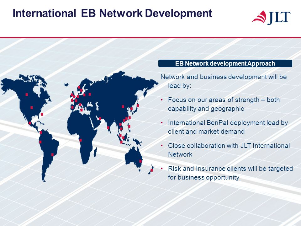 International EB Network Development Network and business development will be lead by: Focus on our areas of strength – both capability and geographic