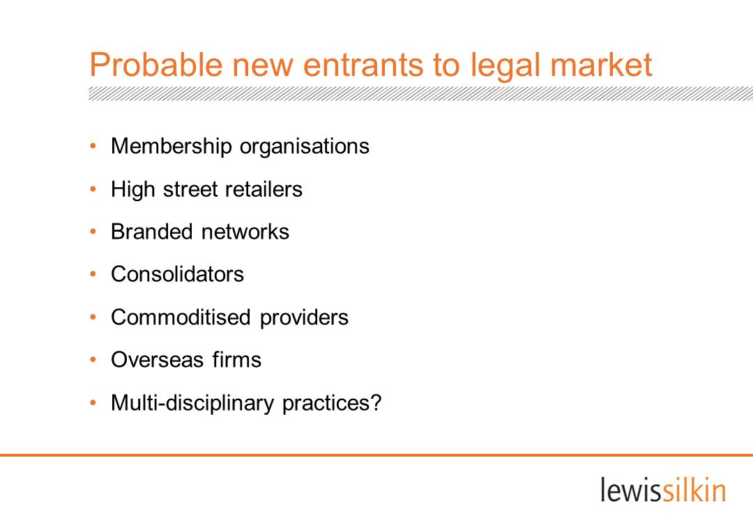 Probable new entrants to legal market Membership organisations High street retailers Branded networks Consolidators Commoditised providers Overseas fi