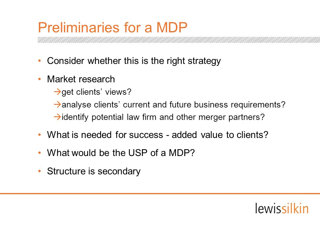Preliminaries for a MDP Consider whether this is the right strategy Market research get clients views? analyse clients current and future business req