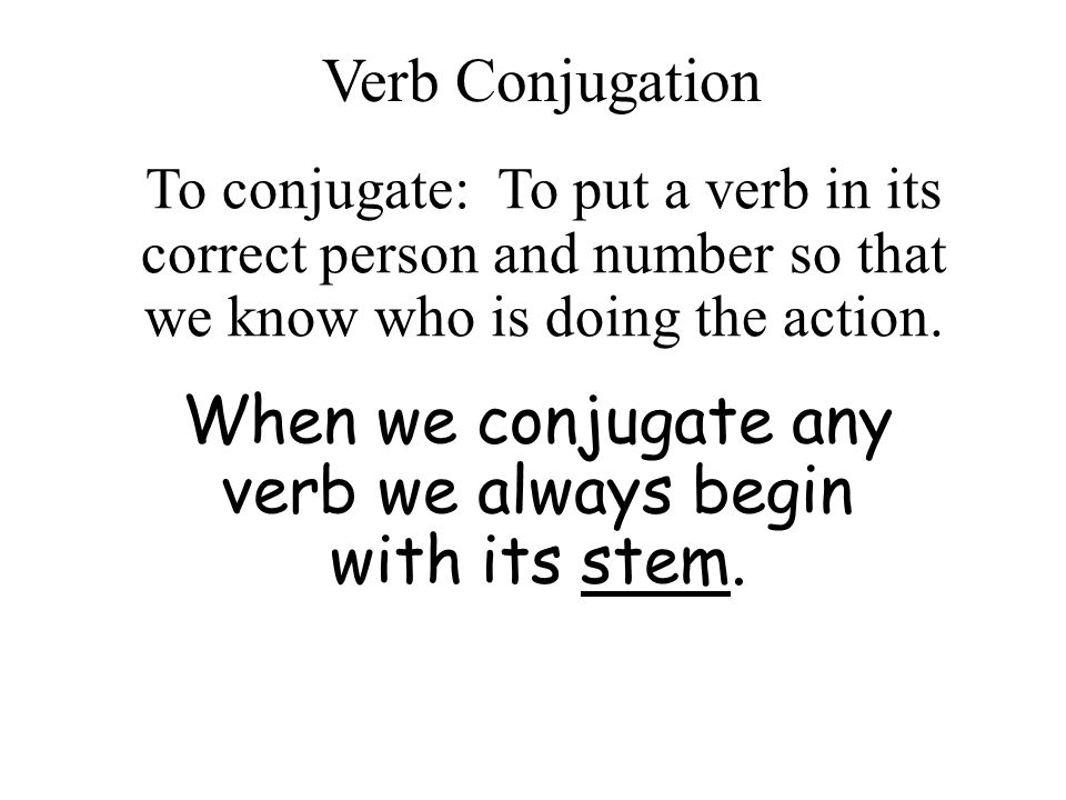 The following verbs are regular -ar verbs and are conjugated according to the pattern in the following slides.