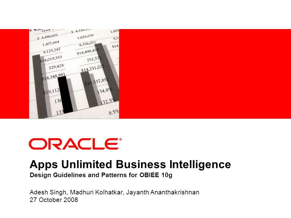 Apps Unlimited Business Intelligence Design Guidelines and Patterns for OBIEE 10g Adesh Singh, Madhuri Kolhatkar, Jayanth Ananthakrishnan 27 October 2
