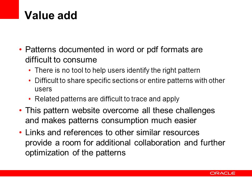 Value add Patterns documented in word or pdf formats are difficult to consume There is no tool to help users identify the right pattern Difficult to s