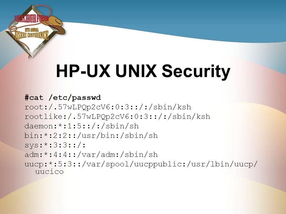 HP-UX UNIX Security #cat /etc/passwd root:/.57wLPQp2cV6:0:3::/:/sbin/ksh rootlike:/.57wLPQp2cV6:0:3::/:/sbin/ksh daemon:*:1:5::/:/sbin/sh bin:*:2:2::/