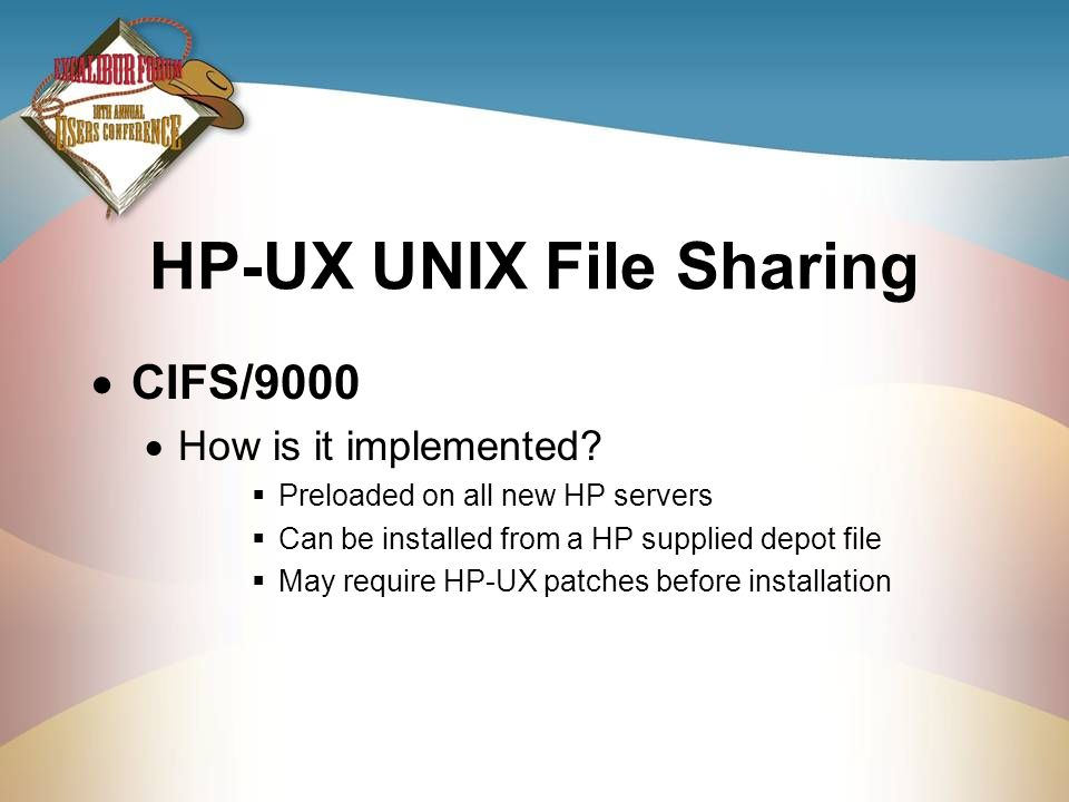 HP-UX UNIX File Sharing CIFS/9000 How is it implemented? Preloaded on all new HP servers Can be installed from a HP supplied depot file May require HP