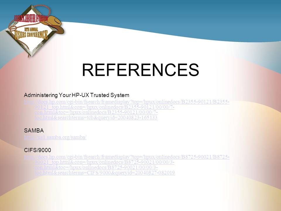 REFERENCES Administering Your HP-UX Trusted System http://docs.hp.com/cgi-bin/fsearch/framedisplay?top=/hpux/onlinedocs/B2355-90121/B2355- 90121_top.h