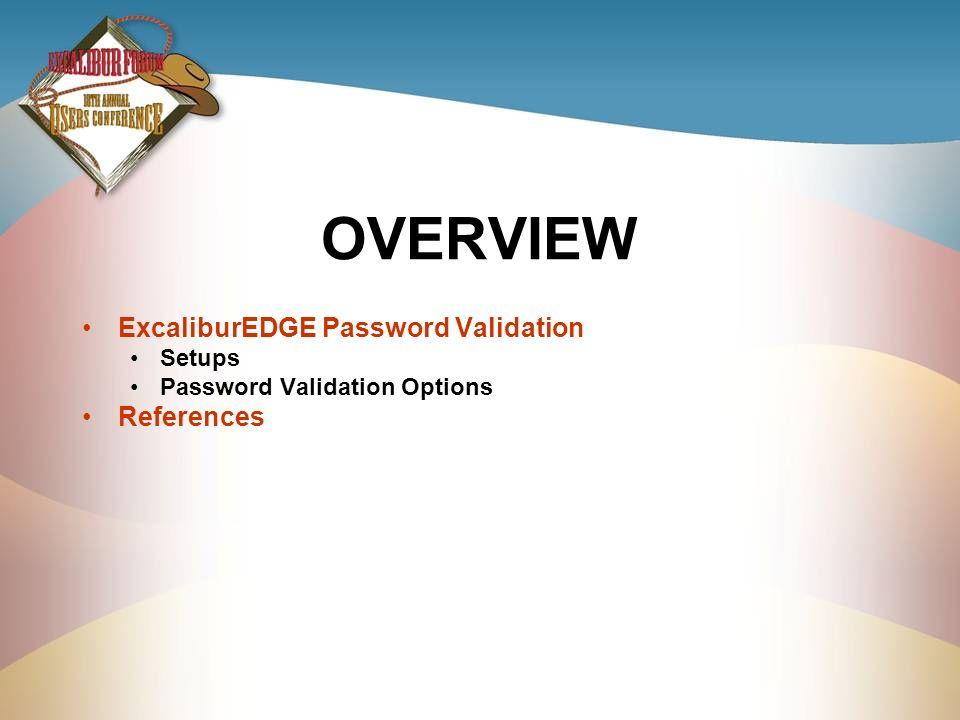 OVERVIEW ExcaliburEDGE Password Validation Setups Password Validation Options References