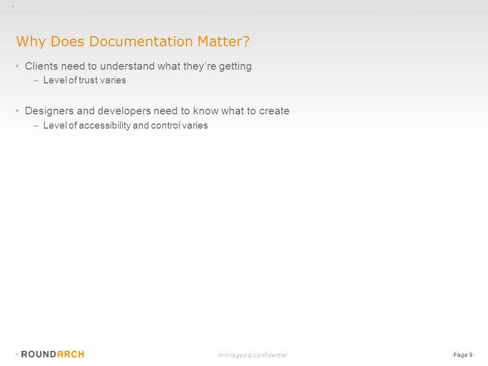 + Privileged & Confidential Page 9 + Why Does Documentation Matter.