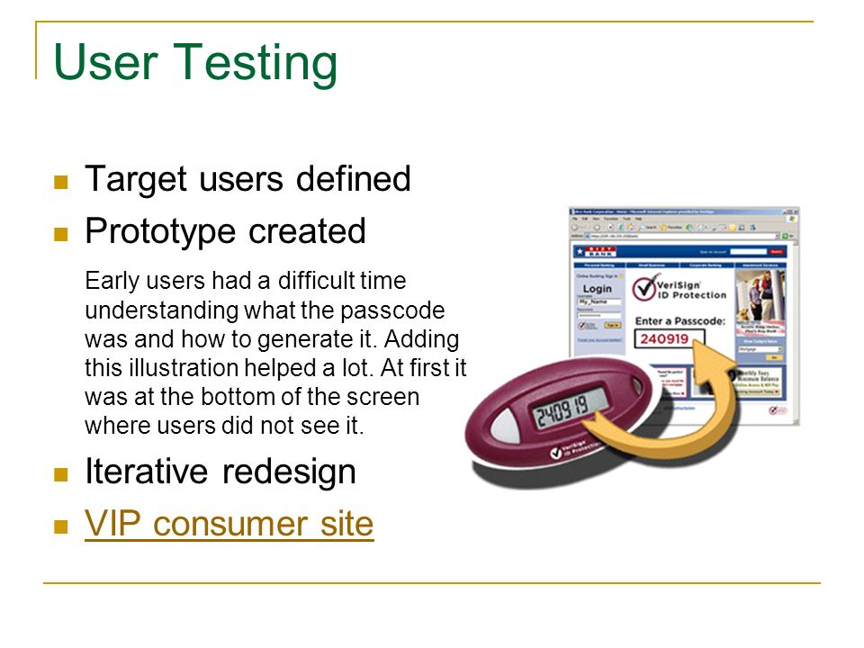 User Testing Target users defined Prototype created Early users had a difficult time understanding what the passcode was and how to generate it.