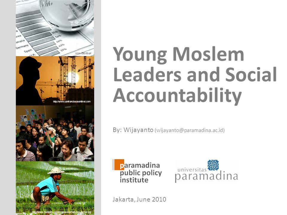 Young Moslem Leaders and Social Accountability By: Wijayanto (wijayanto@paramadina.ac.id) Jakarta, June 2010 http://www.sanfranciscosentinel.com www.i