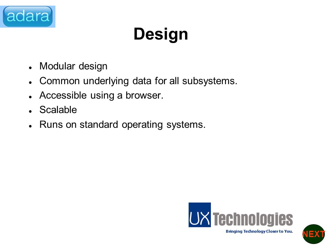 Design Modular design Common underlying data for all subsystems.