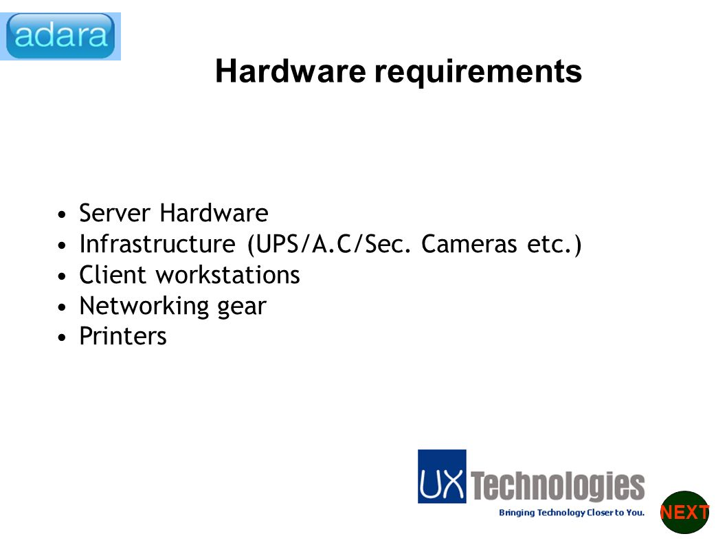 Hardware requirements Server Hardware Infrastructure (UPS/A.C/Sec.