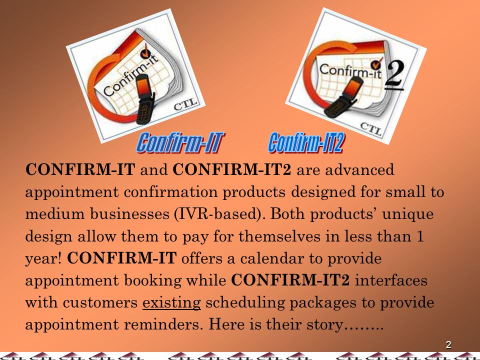 1 An advanced, powerful appointment booking & confirmation tool …….designed to streamline and automate todays business.