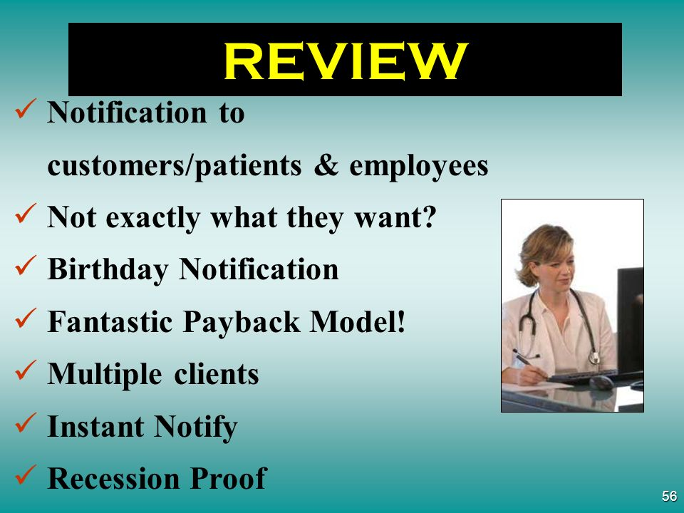 55 REVIEW Provides a Working Calendar Does Not Impact Telephone System, Network, Computer Flashes the Line for Live Service Generates employees work schedule Contacts Idle Customers/Patients