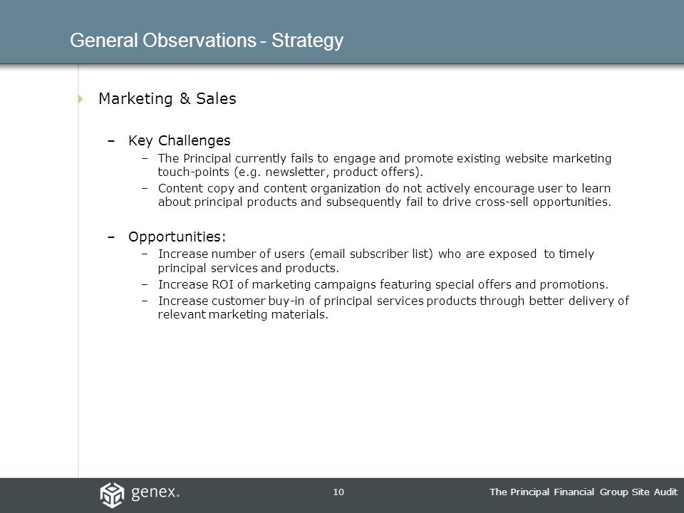 10The Principal Financial Group Site Audit General Observations - Strategy Marketing & Sales –Key Challenges –The Principal currently fails to engage and promote existing website marketing touch-points (e.g.
