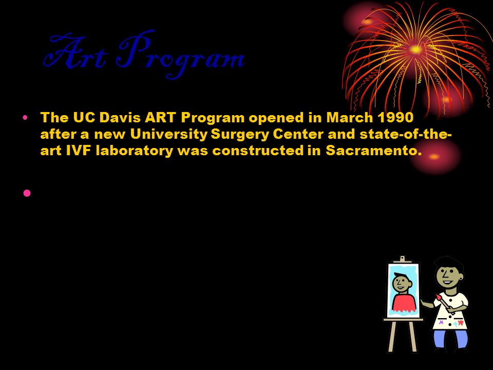 Art Program The UC Davis ART Program opened in March 1990 after a new University Surgery Center and state-of-the- art IVF laboratory was constructed i